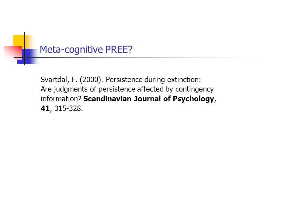 Meta-cognitive PREE? Svartdal, F. (2000). Persistence during extinction: Are judgments of persistence affected by contingency information? Scandinavia