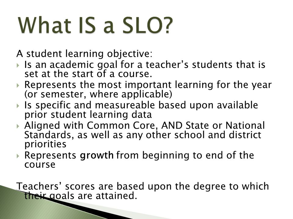 A student learning objective:  Is an academic goal for a teacher's students that is set at the start of a course.