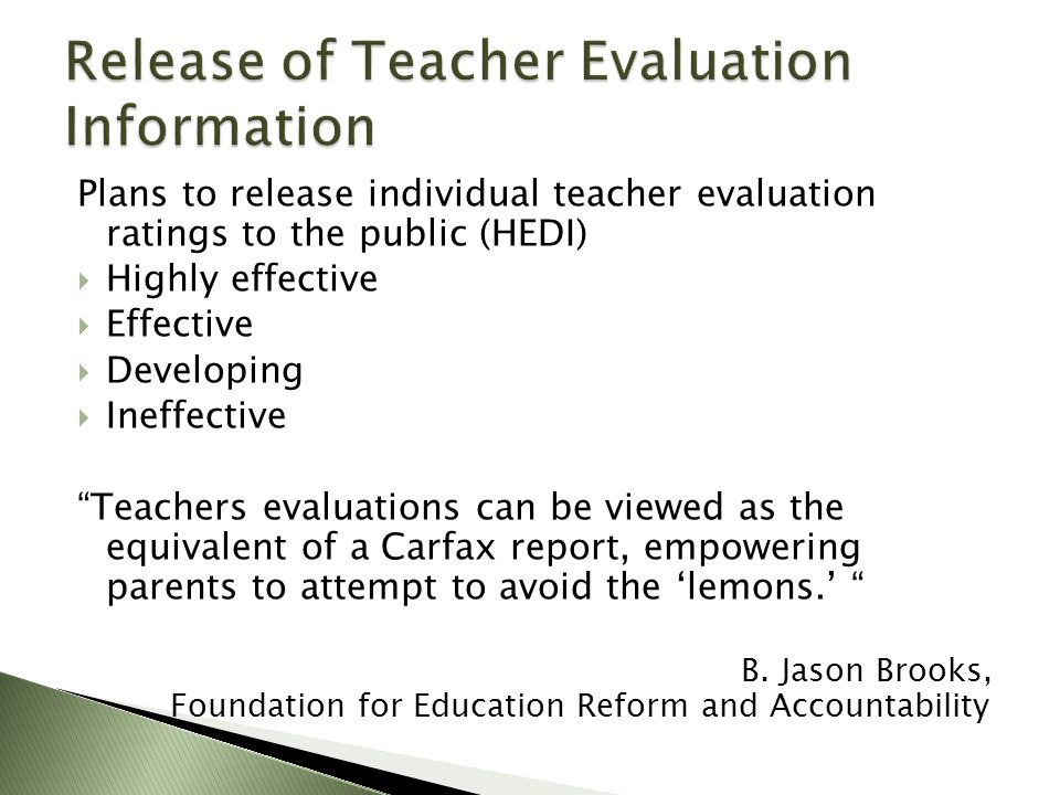 Plans to release individual teacher evaluation ratings to the public (HEDI)  Highly effective  Effective  Developing  Ineffective Teachers evaluations can be viewed as the equivalent of a Carfax report, empowering parents to attempt to avoid the 'lemons.' B.