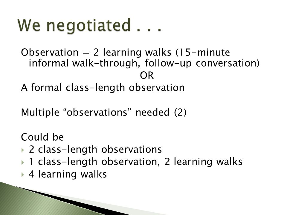 Observation = 2 learning walks (15-minute informal walk-through, follow-up conversation) OR A formal class-length observation Multiple observations needed (2) Could be  2 class-length observations  1 class-length observation, 2 learning walks  4 learning walks
