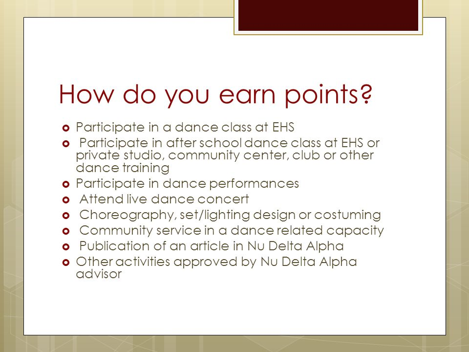 How do you earn points?  Participate in a dance class at EHS  Participate in after school dance class at EHS or private studio, community center, cl