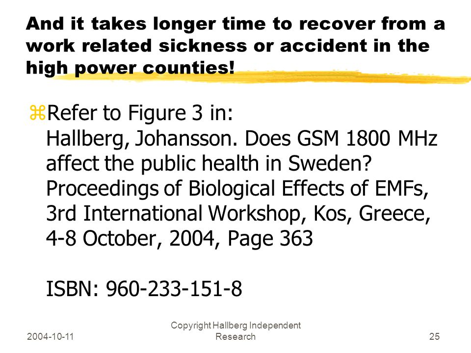 2004-10-11 Copyright Hallberg Independent Research25 And it takes longer time to recover from a work related sickness or accident in the high power counties.