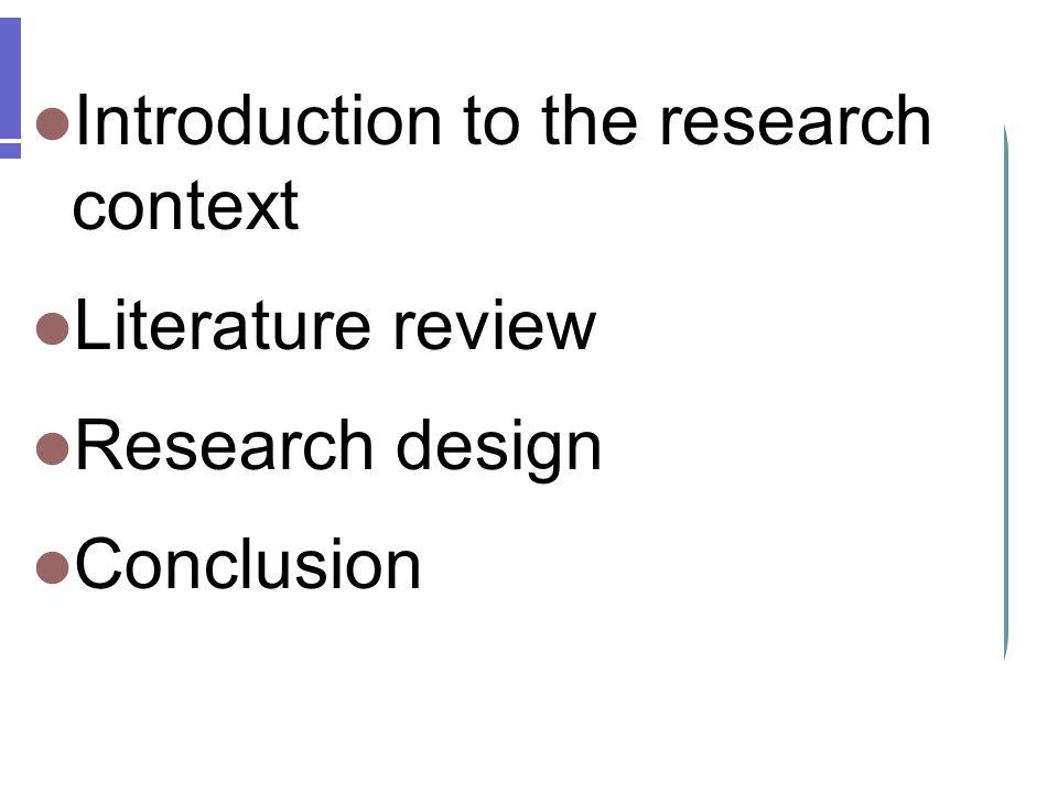 Introduction to the research context Literature review Research design Conclusion