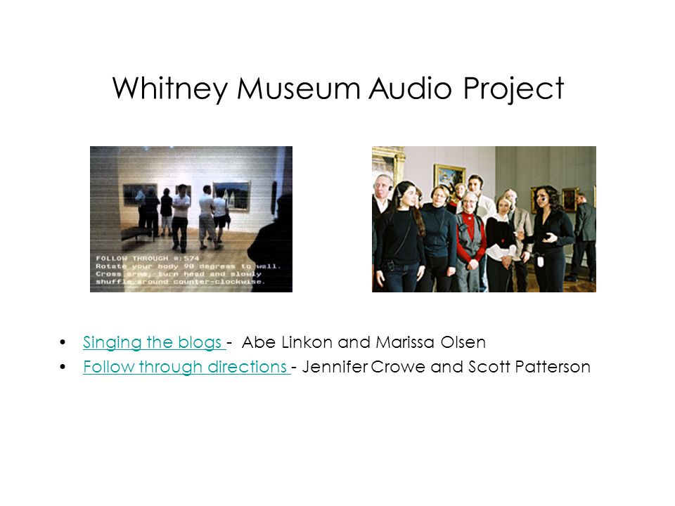 Whitney Museum Audio Project Singing the blogs - Abe Linkon and Marissa OlsenSinging the blogs Follow through directions - Jennifer Crowe and Scott PattersonFollow through directions