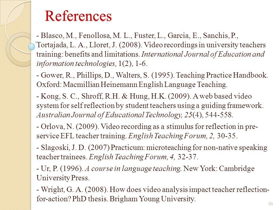 References 21 - Blasco, M., Fenollosa, M. L., Fuster, L., Garcia, E., Sanchis, P., Tortajada, L. A., Lloret, J. (2008). Video recordings in university