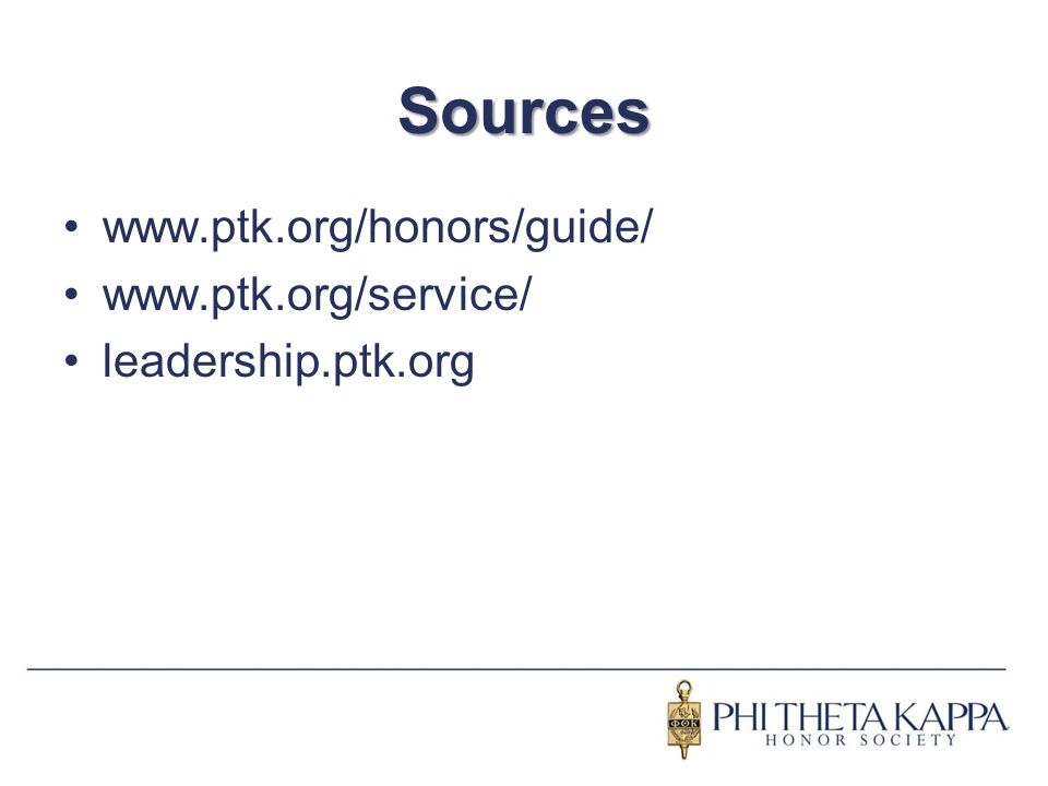 Sources www.ptk.org/honors/guide/ www.ptk.org/service/ leadership.ptk.org