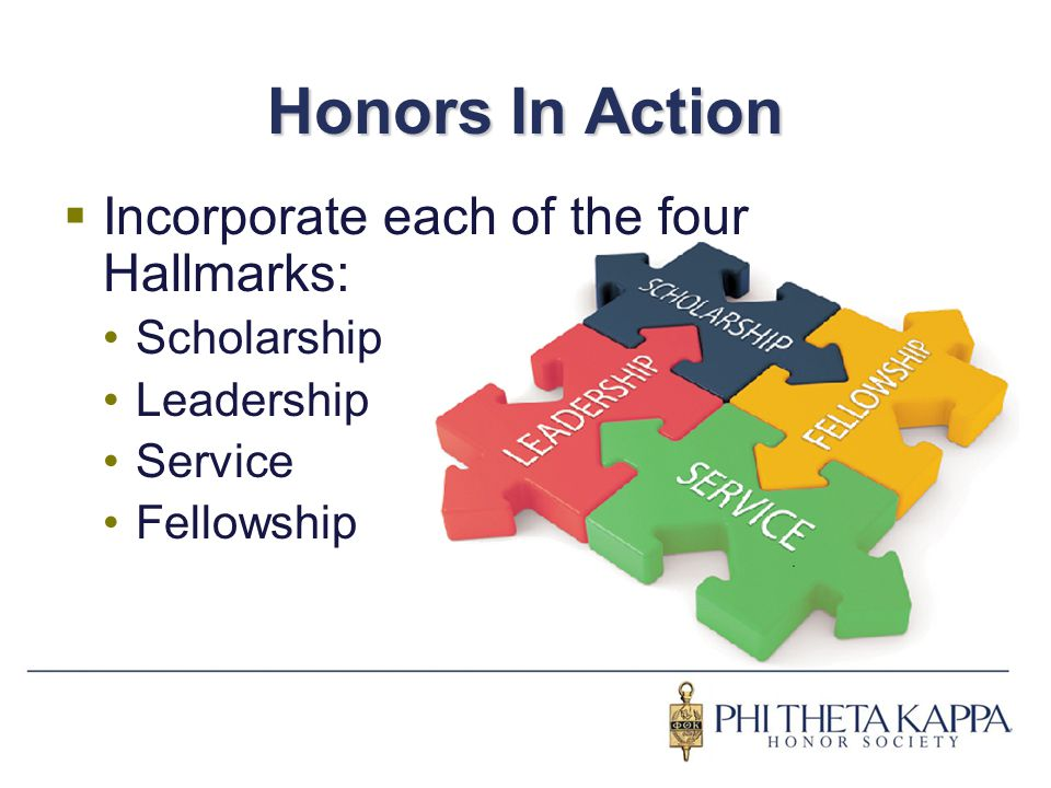 Honors In Action  Incorporate each of the four Hallmarks: Scholarship Leadership Service Fellowship