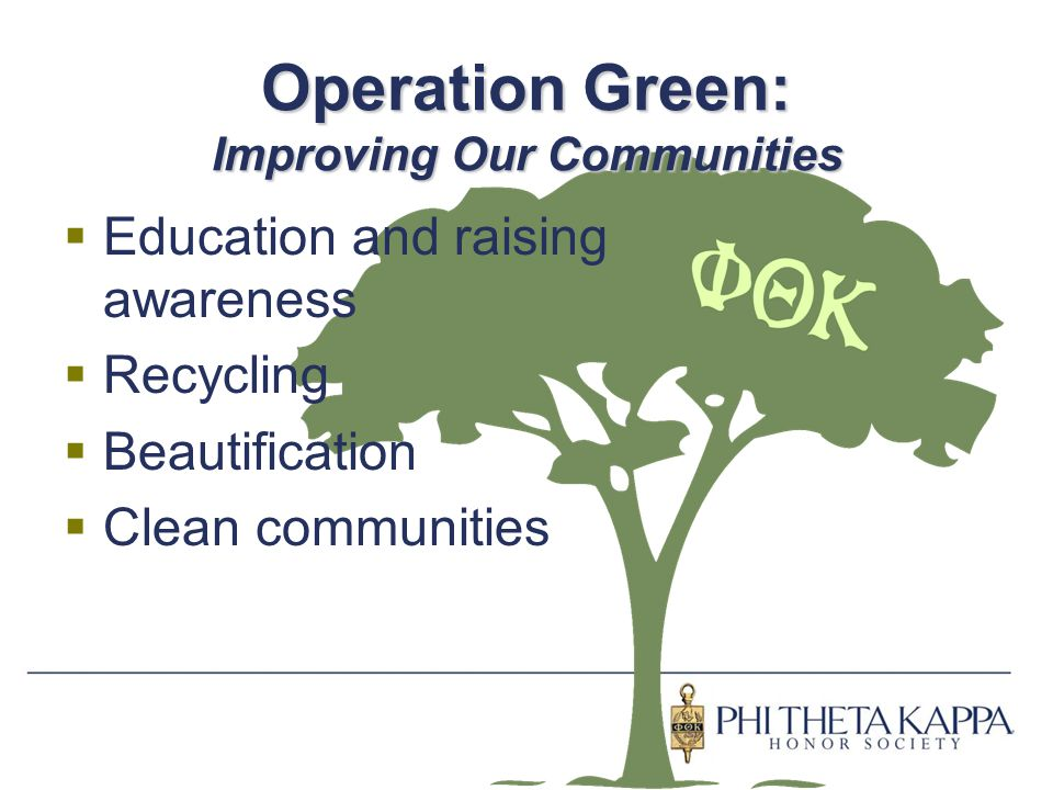 Operation Green: Improving Our Communities  Education and raising awareness  Recycling  Beautification  Clean communities
