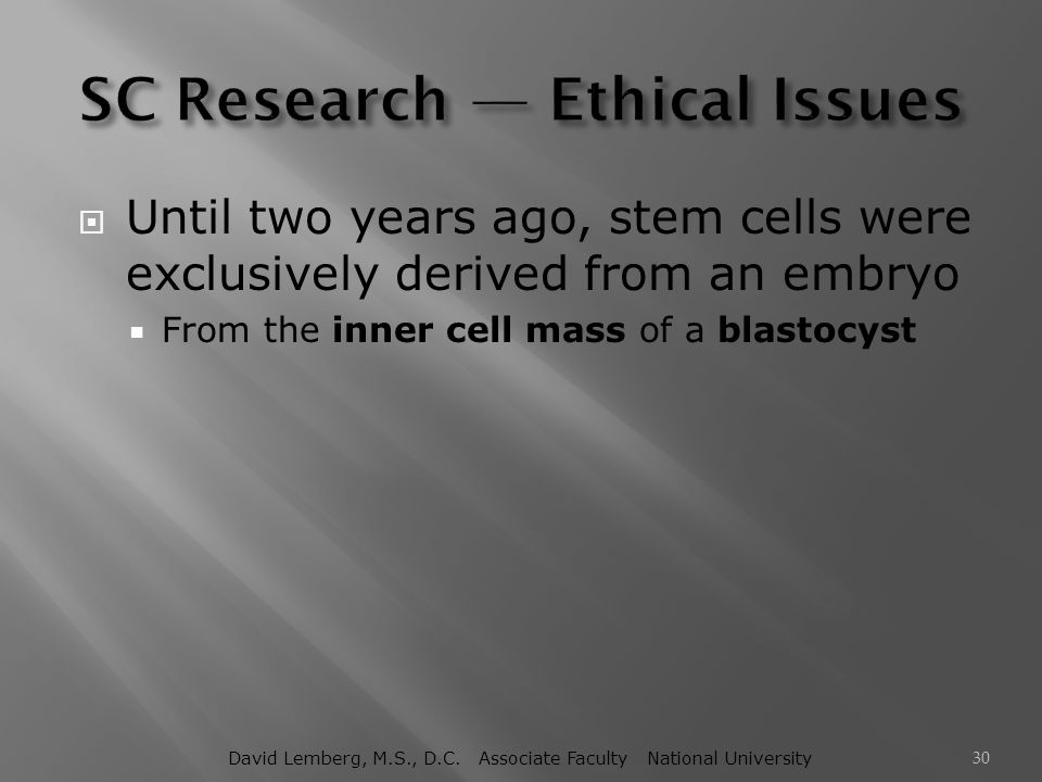  Until two years ago, stem cells were exclusively derived from an embryo  From the inner cell mass of a blastocyst David Lemberg, M.S., D.C. Associa
