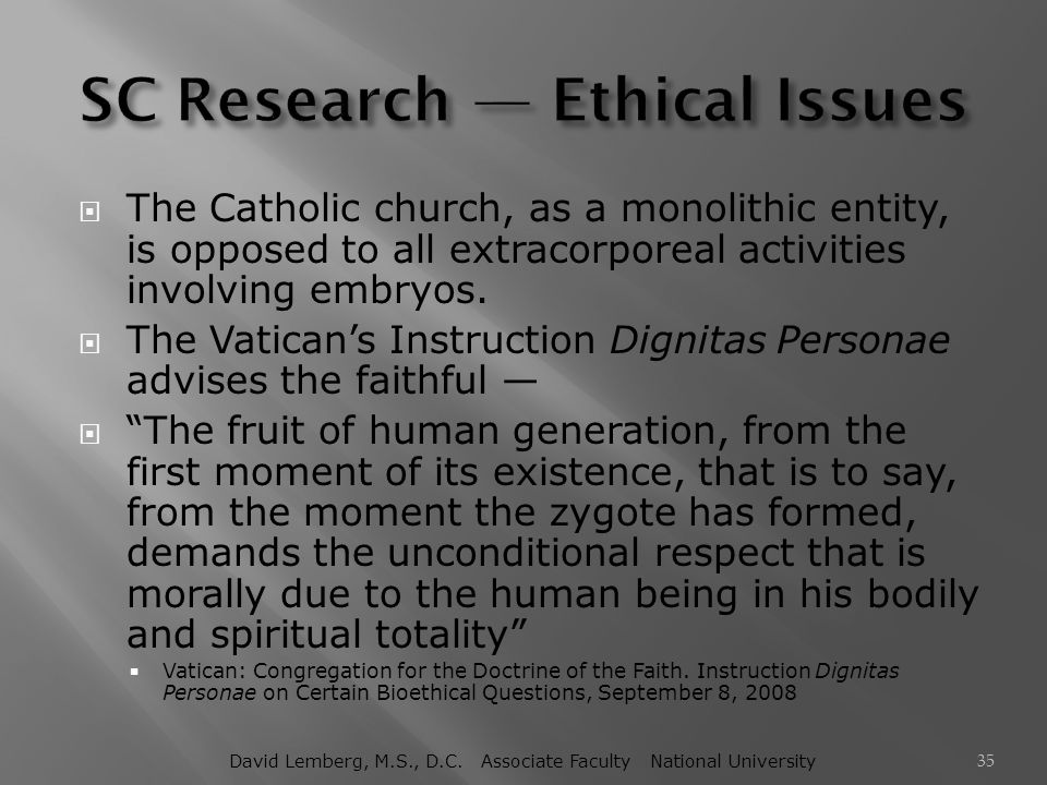  The Catholic church, as a monolithic entity, is opposed to all extracorporeal activities involving embryos.  The Vatican's Instruction Dignitas Per