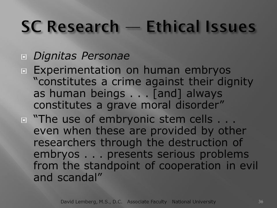 """ Dignitas Personae  Experimentation on human embryos """"constitutes a crime against their dignity as human beings... [and] always constitutes a grave"""