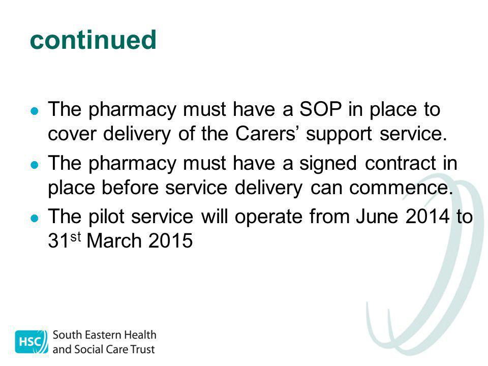 continued The pharmacy must have a SOP in place to cover delivery of the Carers' support service.