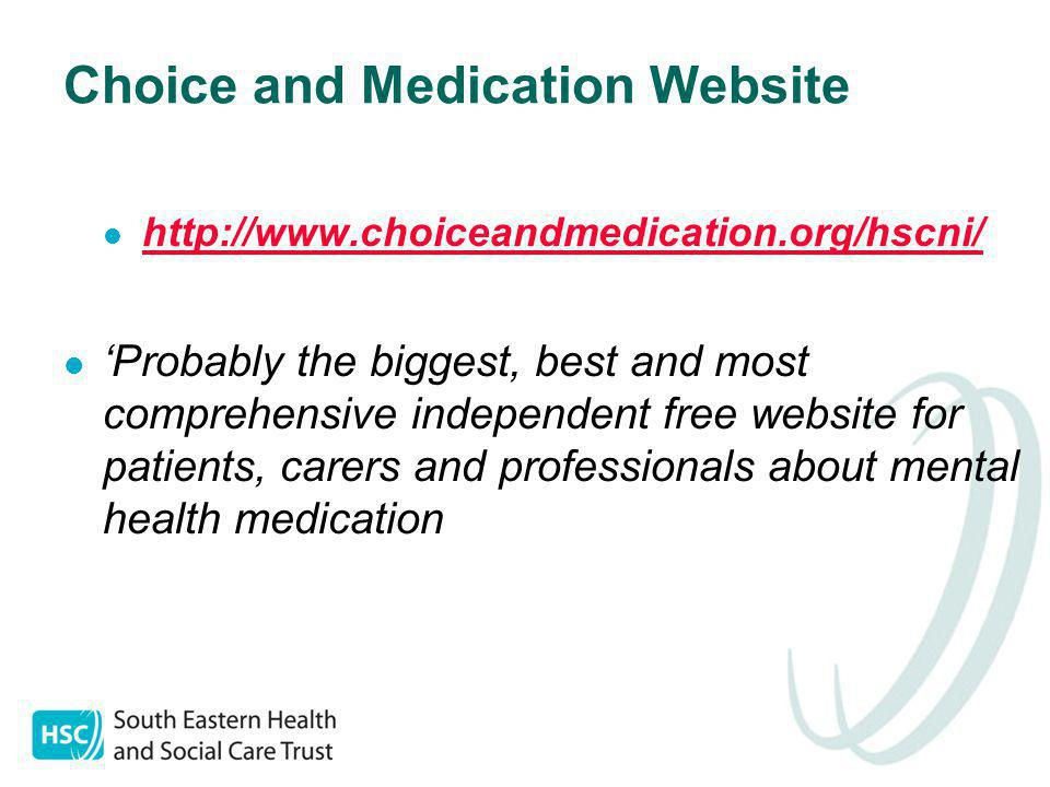 Choice and Medication Website http://www.choiceandmedication.org/hscni/ 'Probably the biggest, best and most comprehensive independent free website for patients, carers and professionals about mental health medication