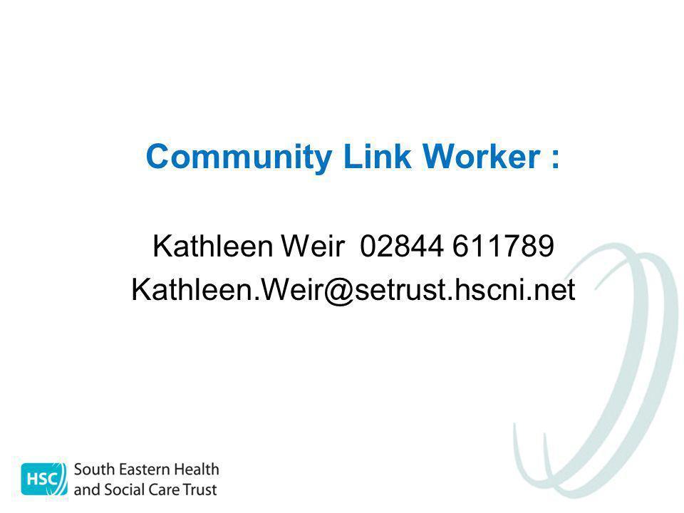 Community Link Worker : Kathleen Weir 02844 611789 Kathleen.Weir@setrust.hscni.net