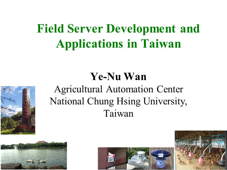 Field Server Development and Applications in Taiwan Ye-Nu Wan Agricultural Automation Center National Chung Hsing University, Taiwan