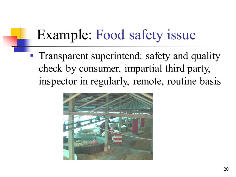 20 Example: Food safety issue ▪ Transparent superintend: safety and quality check by consumer, impartial third party, inspector in regularly, remote, routine basis