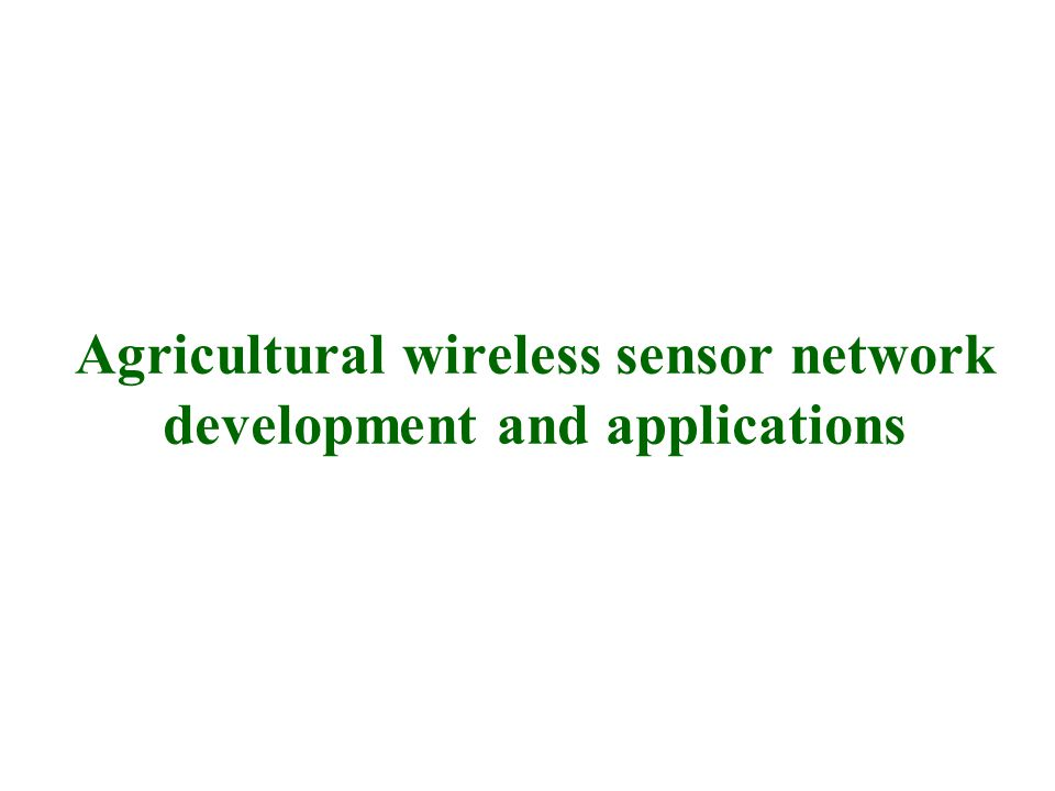 Agricultural wireless sensor network development and applications
