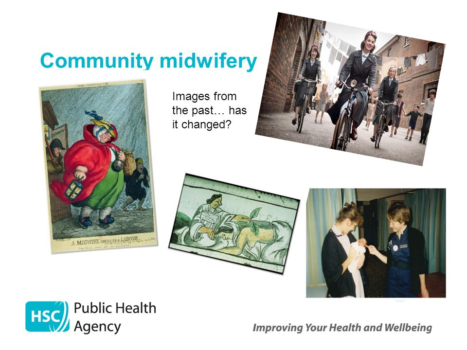 Community midwifery Images from the past… has it changed? past..