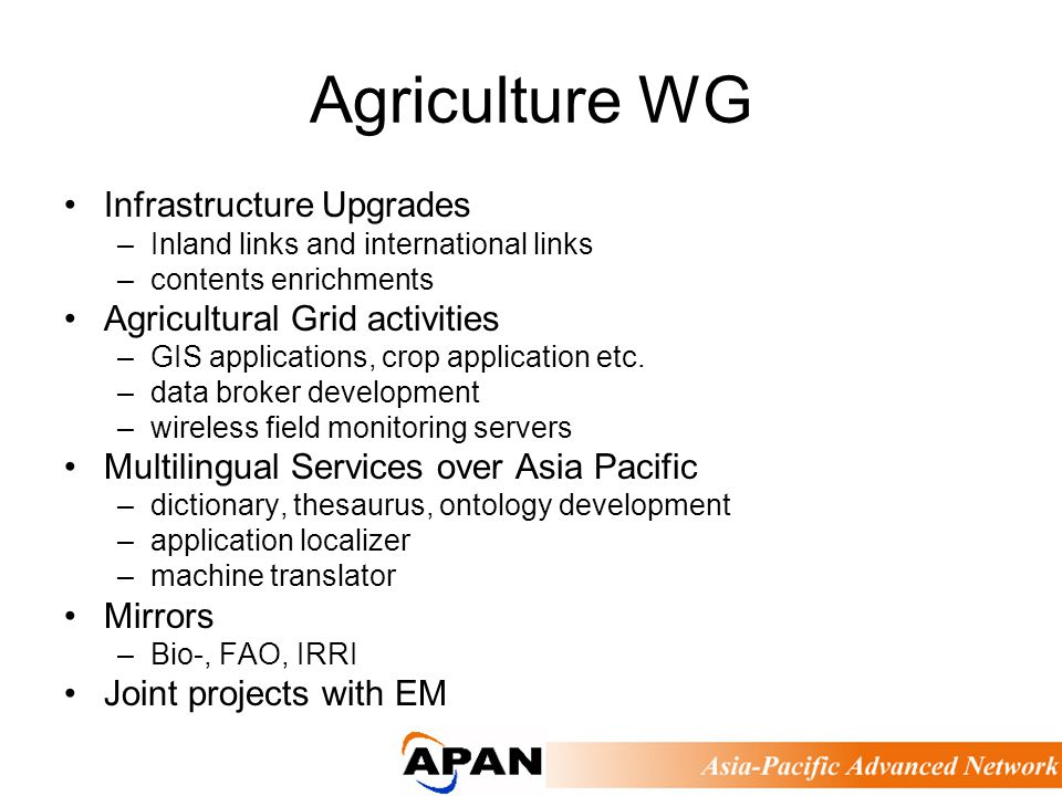 Agriculture WG Infrastructure Upgrades –Inland links and international links –contents enrichments Agricultural Grid activities –GIS applications, cro