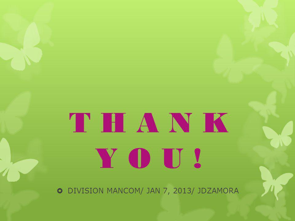 T H A N K Y O U !  DIVISION MANCOM/ JAN 7, 2013/ JDZAMORA