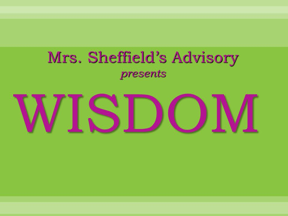 WISDOM Mrs. Sheffield's Advisory presents