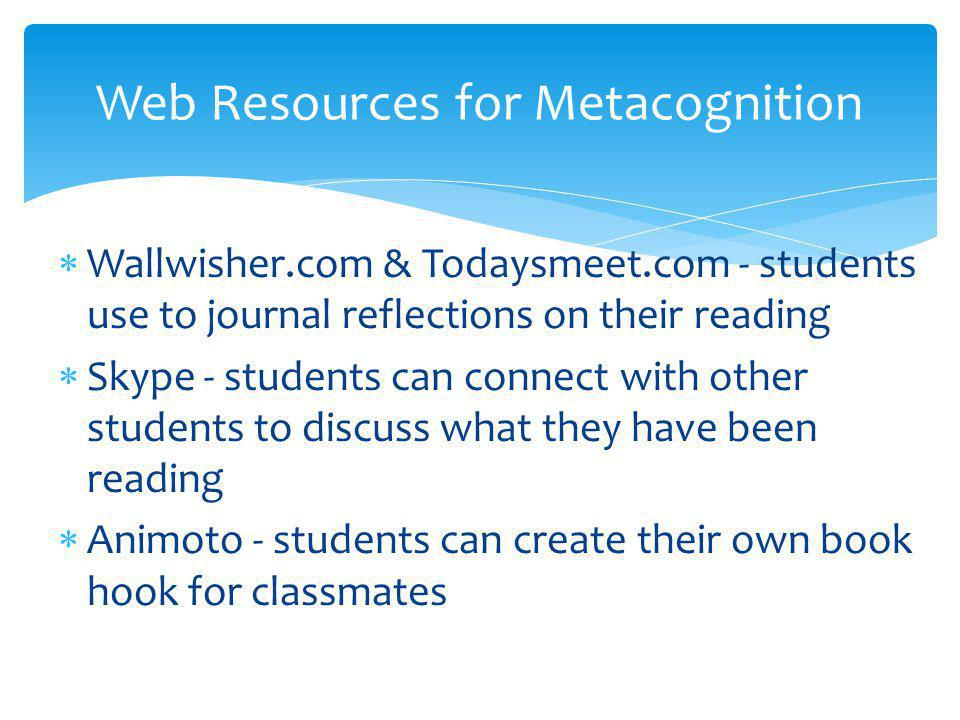  Wallwisher.com & Todaysmeet.com - students use to journal reflections on their reading  Skype - students can connect with other students to discuss