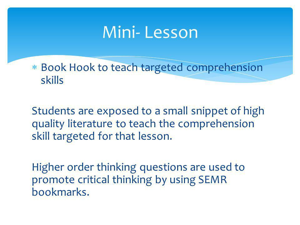  Book Hook to teach targeted comprehension skills Students are exposed to a small snippet of high quality literature to teach the comprehension skill targeted for that lesson.