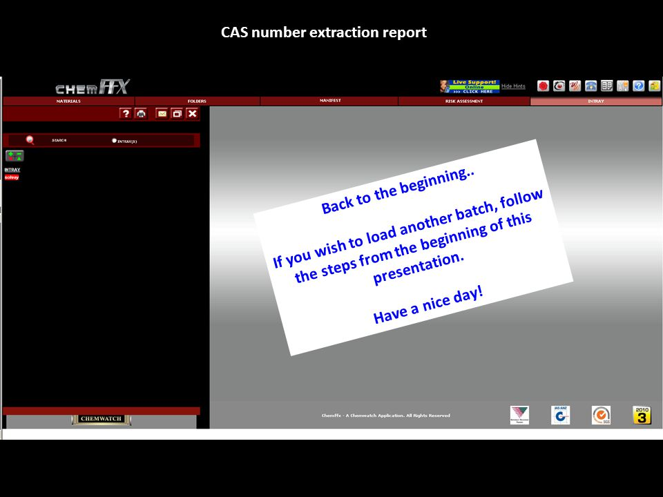 Back to the beginning.. If you wish to load another batch, follow the steps from the beginning of this presentation. Have a nice day! CAS number extra