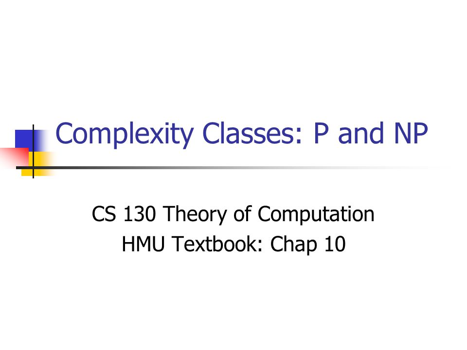 Turing machines and complexity Time and space complexity The class P Non-determinism The class NP Reduction and NP-Completeness