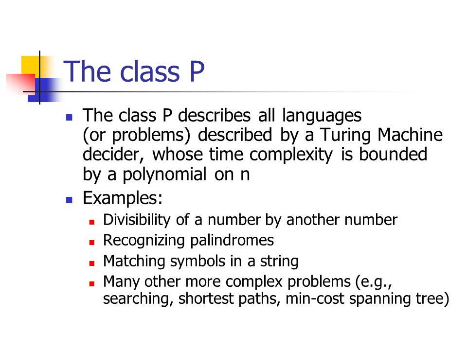 The class P recursive solvable (decidable) problems P solvable within polynomial time