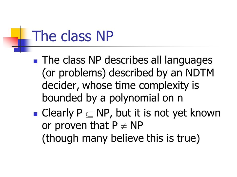 The classes P and NP recursive solvable (decidable) problems solvable within polynomial time NP not yet proven that this region is empty, but it likely isn't P