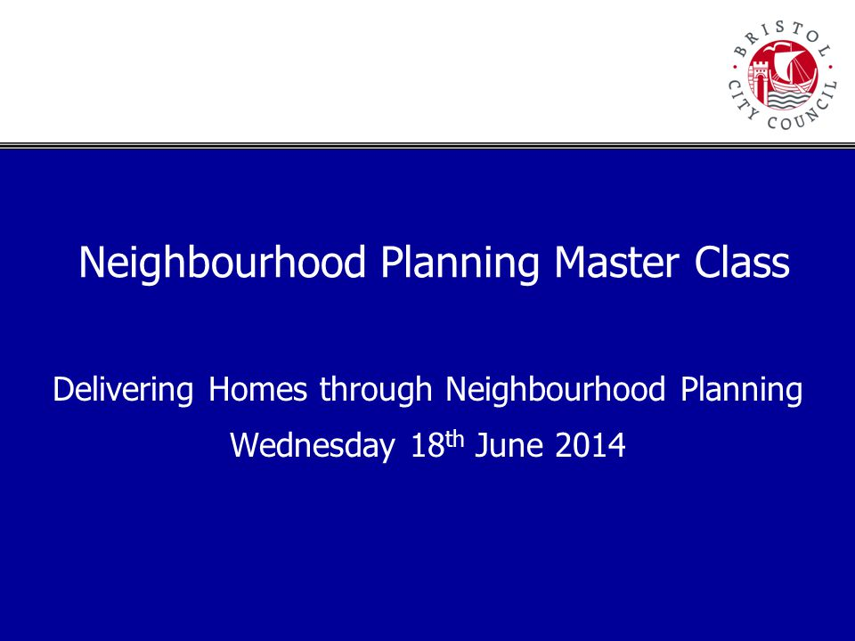 Neighbourhood Planning Master Class Delivering Homes through Neighbourhood Planning Wednesday 18 th June 2014