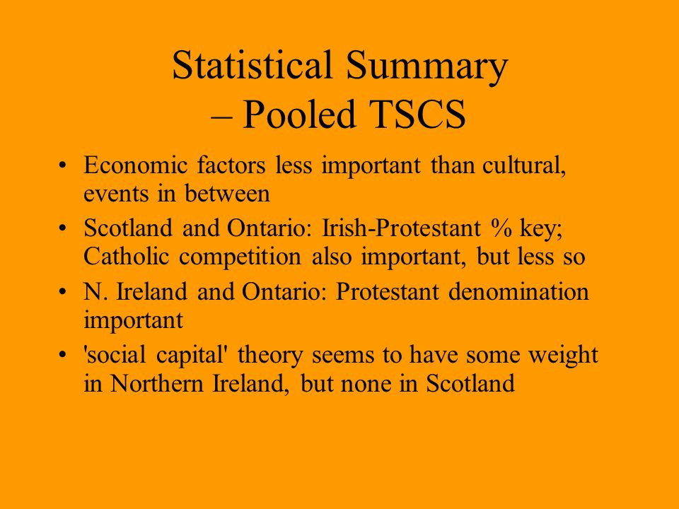 Statistical Summary – Pooled TSCS Economic factors less important than cultural, events in between Scotland and Ontario: Irish-Protestant % key; Catho