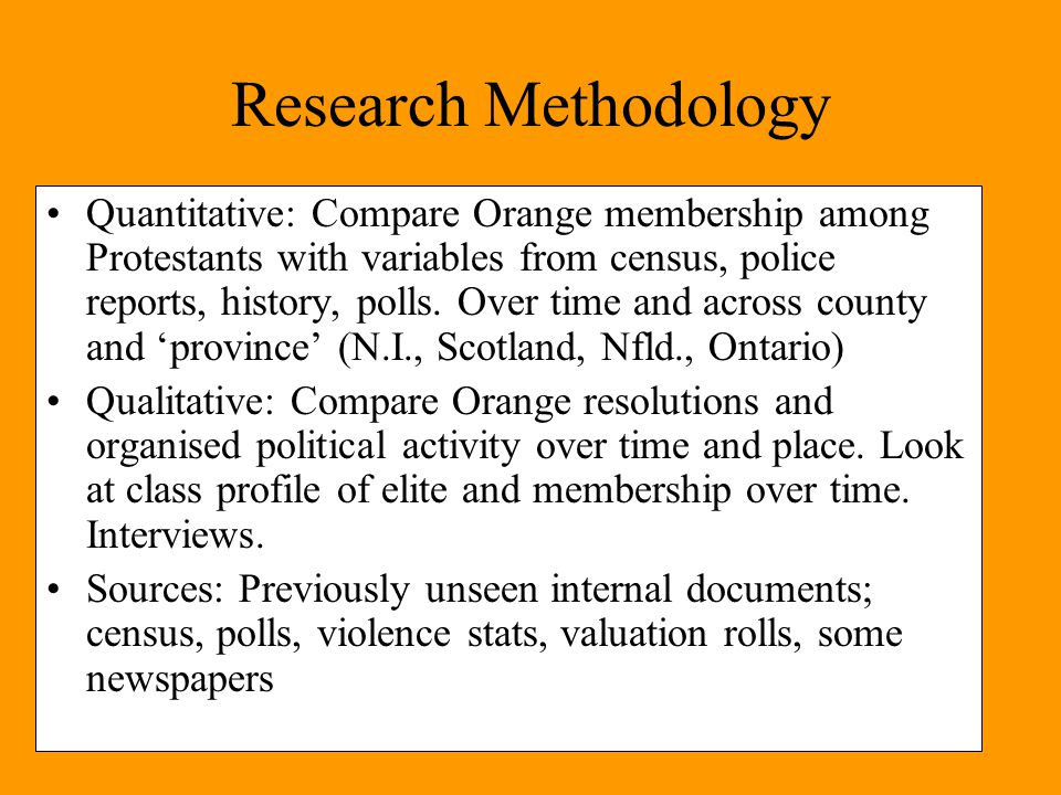 Research Methodology Quantitative: Compare Orange membership among Protestants with variables from census, police reports, history, polls.