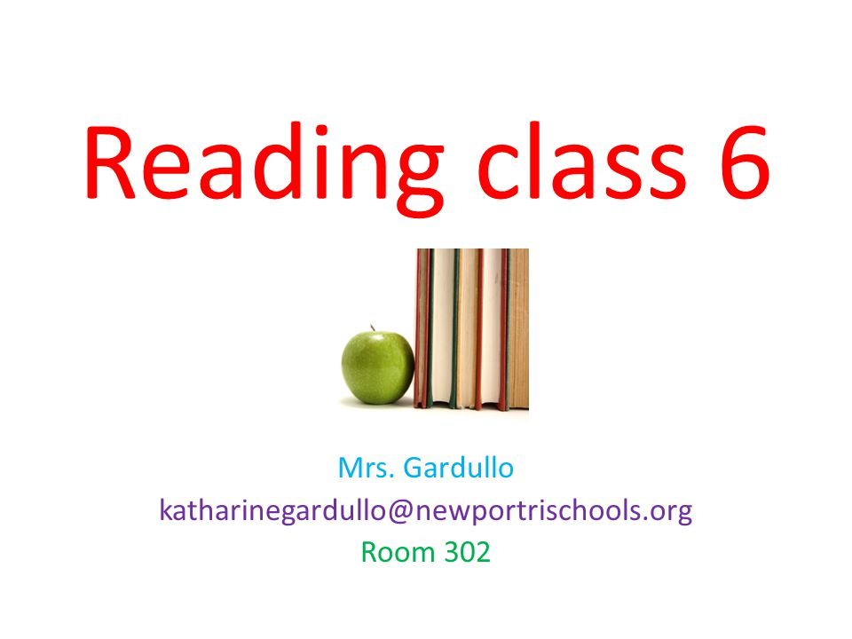 Reading class 6 Mrs. Gardullo katharinegardullo@newportrischools.org Room 302