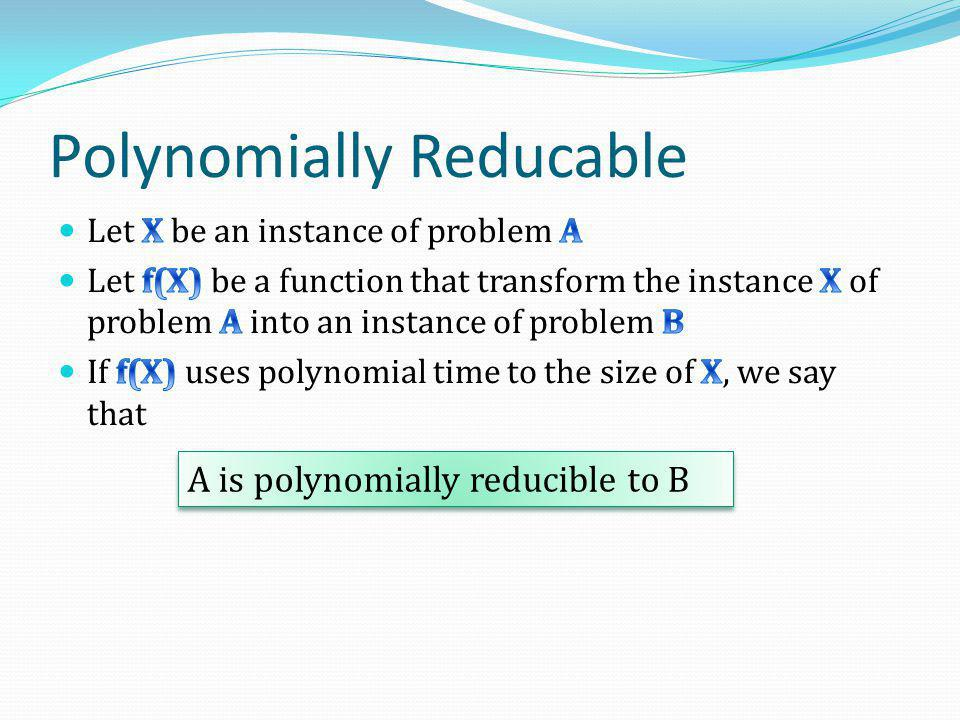 Polynomially Reducable A is polynomially reducible to B