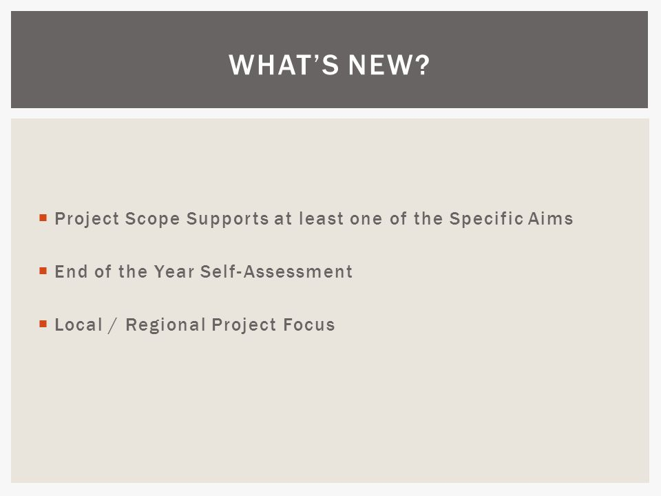  Project Scope Supports at least one of the Specific Aims  End of the Year Self-Assessment  Local / Regional Project Focus WHAT'S NEW