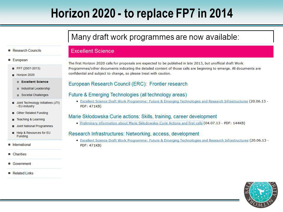 Many draft work programmes are now available: Horizon 2020 - to replace FP7 in 2014