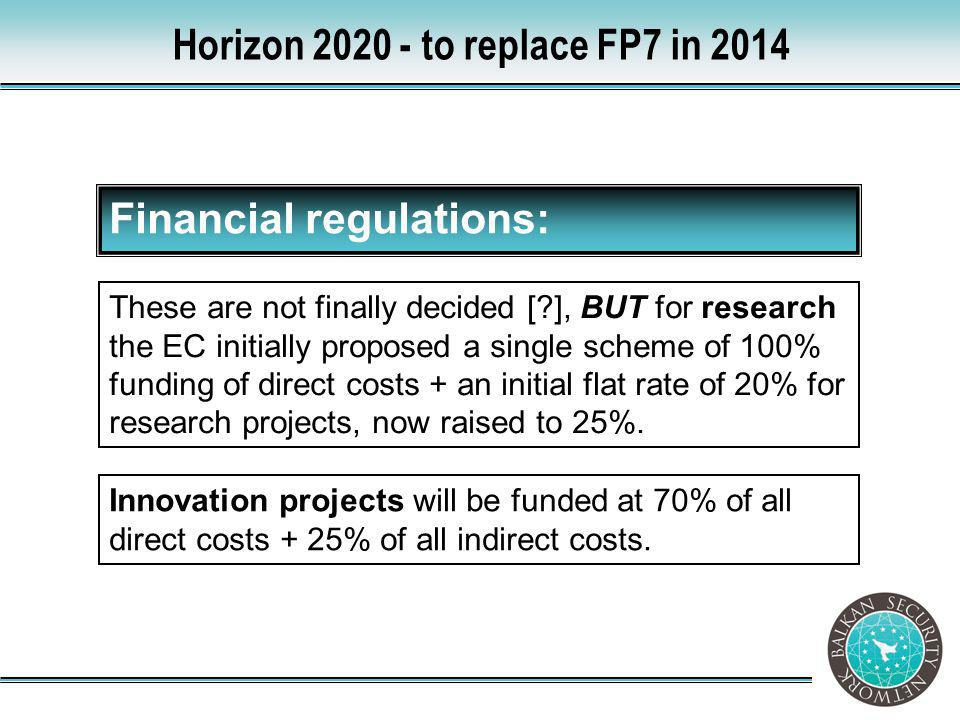 Financial regulations: These are not finally decided [?], BUT for research the EC initially proposed a single scheme of 100% funding of direct costs +
