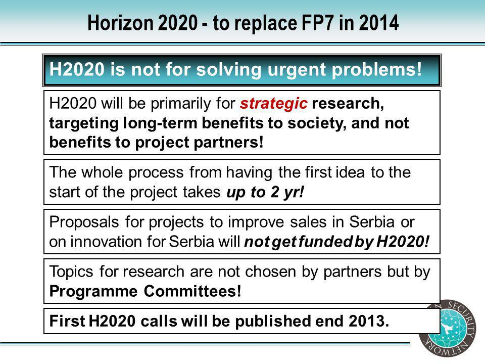 Proposals for projects to improve sales in Serbia or on innovation for Serbia will not get funded by H2020! First H2020 calls will be published end 20