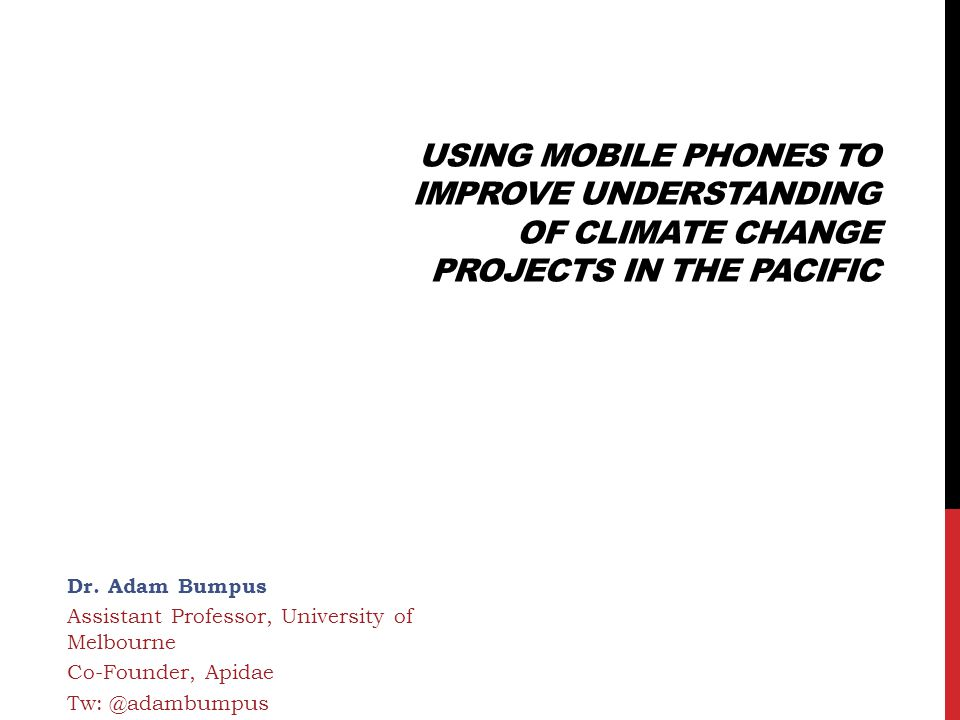 USING MOBILE PHONES TO IMPROVE UNDERSTANDING OF CLIMATE CHANGE PROJECTS IN THE PACIFIC Dr.