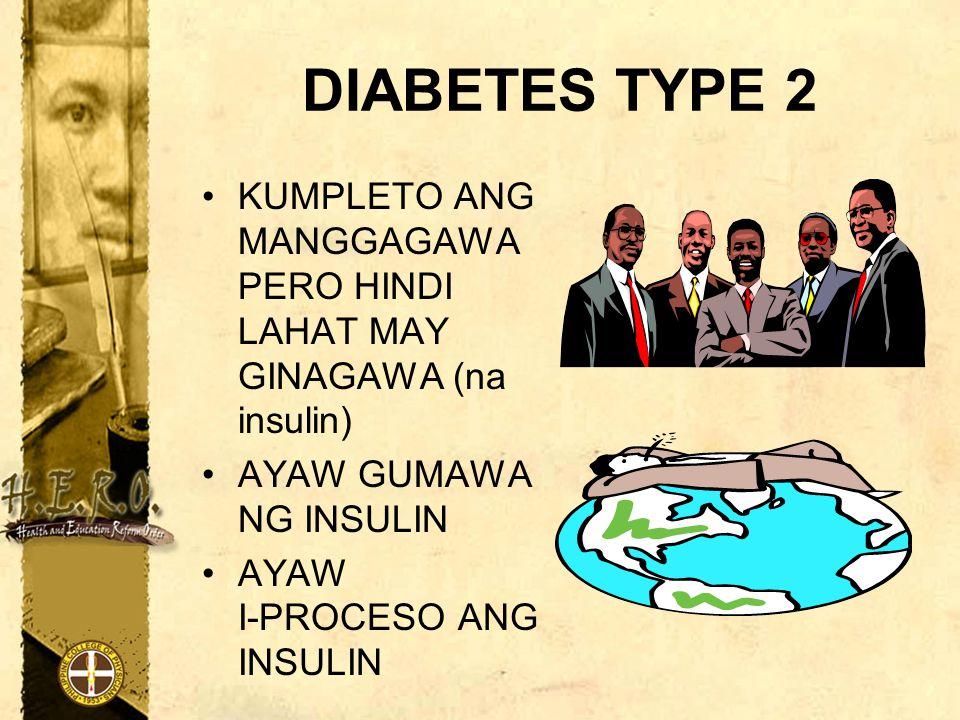 DIABETES TYPE 2 KUMPLETO ANG MANGGAGAWA PERO HINDI LAHAT MAY GINAGAWA (na insulin) AYAW GUMAWA NG INSULIN AYAW I-PROCESO ANG INSULIN