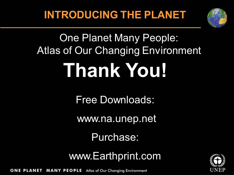 One Planet Many People: Atlas of Our Changing Environment Thank You! Free Downloads: www.na.unep.net Purchase: www.Earthprint.com INTRODUCING THE PLAN