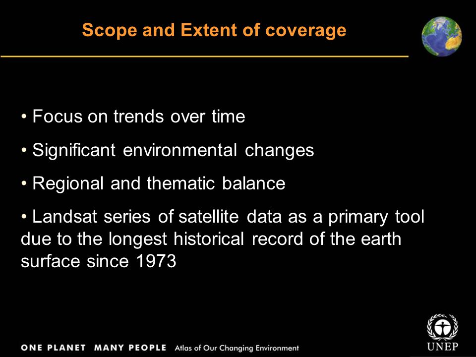 Scope and Extent of coverage Focus on trends over time Significant environmental changes Regional and thematic balance Landsat series of satellite data as a primary tool due to the longest historical record of the earth surface since 1973