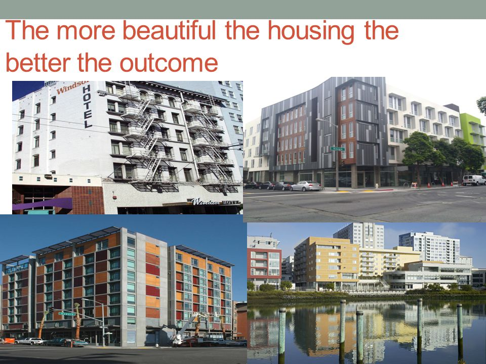 The more beautiful the housing the better the outcome