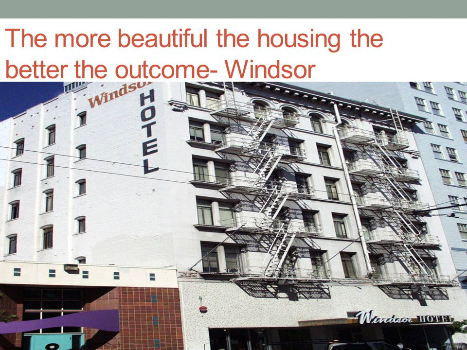 The more beautiful the housing the better the outcome- Windsor