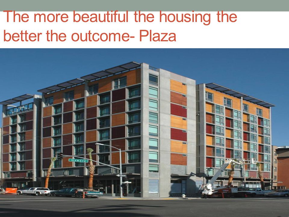 The more beautiful the housing the better the outcome- Plaza