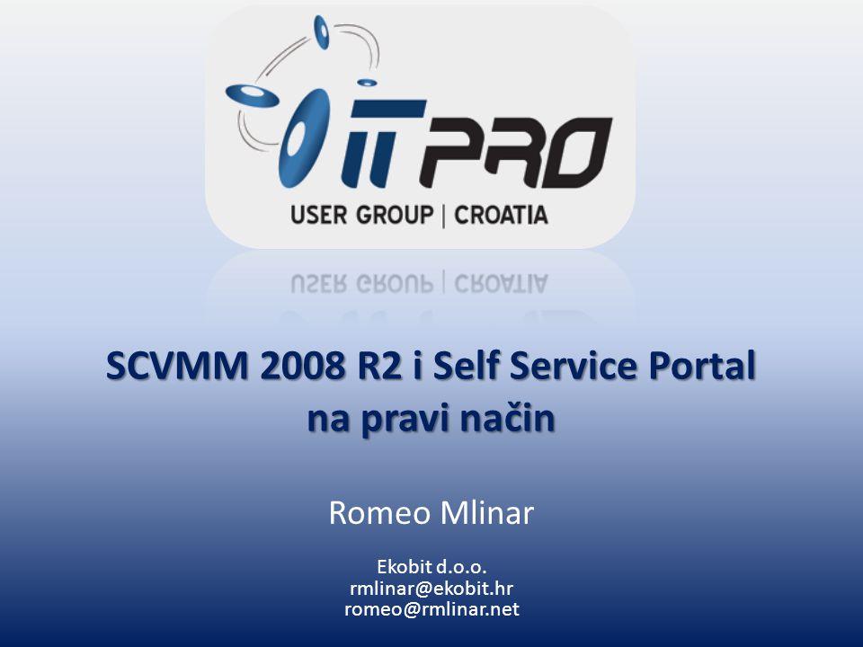 SCVMM 2008 R2 i Self Service Portal na pravi način Romeo Mlinar Ekobit d.o.o. rmlinar@ekobit.hr romeo@rmlinar.net