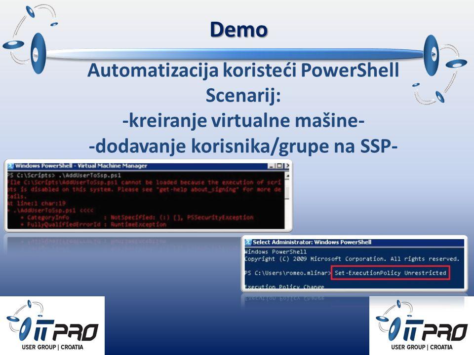 Demo Automatizacija koristeći PowerShell Scenarij: -kreiranje virtualne mašine- -dodavanje korisnika/grupe na SSP-