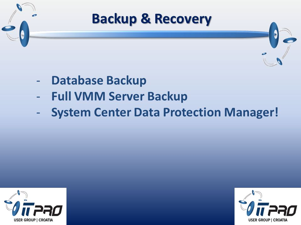 Backup & Recovery -Database Backup -Full VMM Server Backup -System Center Data Protection Manager!